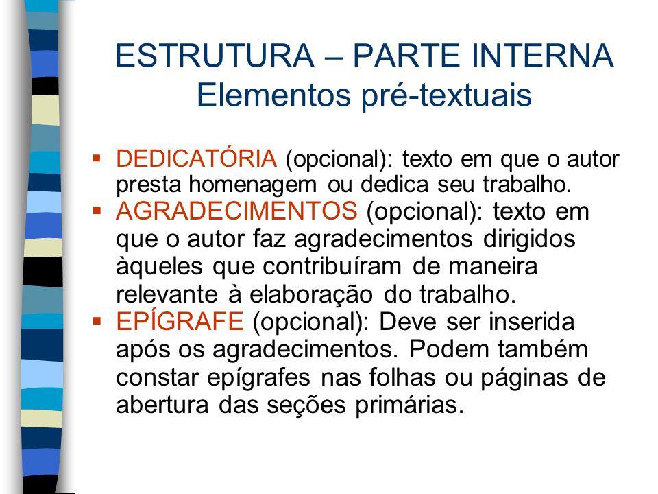 ESTRUTURA – PARTE INTERNA Elementos pré-textuais  DEDICATÓRIA (opcional): texto em que o autor presta homenagem ou dedica seu trabalho.  AGRADECIMEN