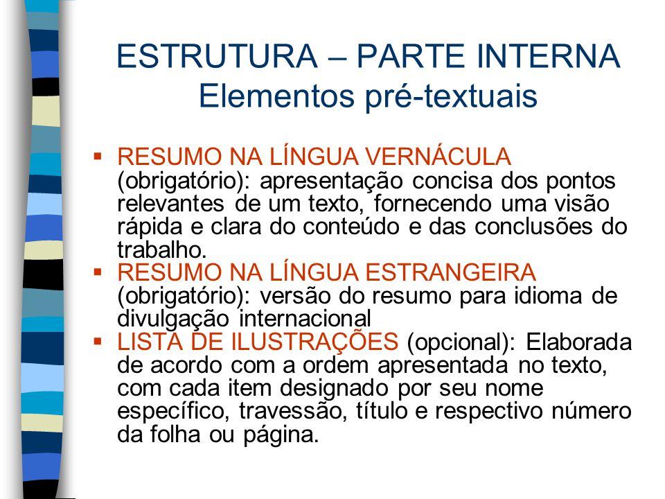 ESTRUTURA – PARTE INTERNA Elementos pré-textuais  RESUMO NA LÍNGUA VERNÁCULA (obrigatório): apresentação concisa dos pontos relevantes de um texto, f