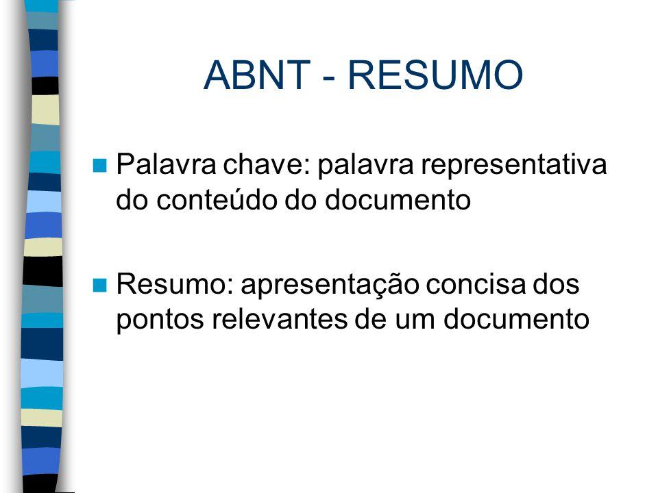 ABNT - RESUMO Palavra chave: palavra representativa do conteúdo do documento Resumo: apresentação concisa dos pontos relevantes de um documento
