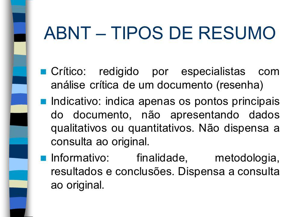 ABNT – TIPOS DE RESUMO Crítico: redigido por especialistas com análise crítica de um documento (resenha) Indicativo: indica apenas os pontos principai
