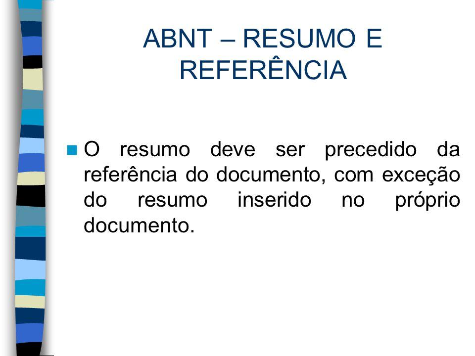 ABNT – RESUMO E REFERÊNCIA O resumo deve ser precedido da referência do documento, com exceção do resumo inserido no próprio documento.