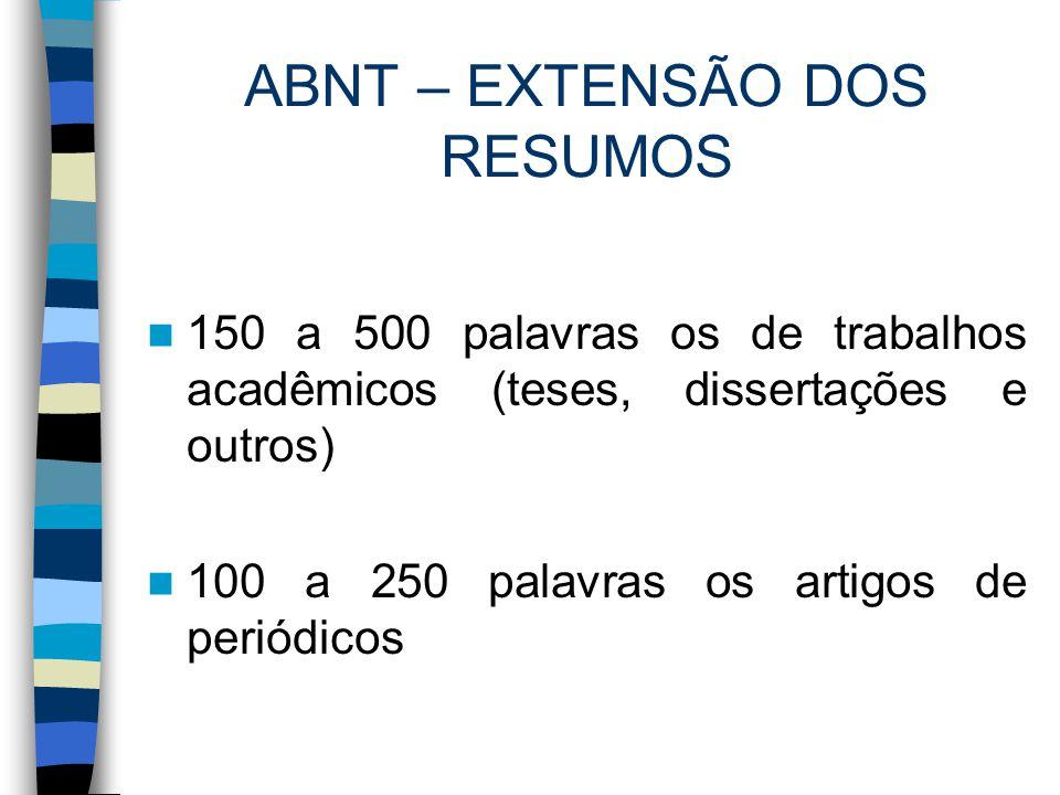 ABNT – EXTENSÃO DOS RESUMOS 150 a 500 palavras os de trabalhos acadêmicos (teses, dissertações e outros) 100 a 250 palavras os artigos de periódicos