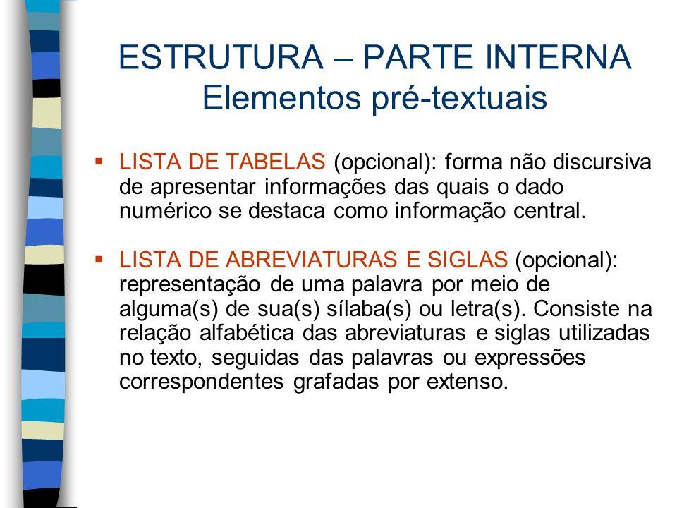 ESTRUTURA – PARTE INTERNA Elementos pré-textuais  LISTA DE TABELAS (opcional): forma não discursiva de apresentar informações das quais o dado numéri