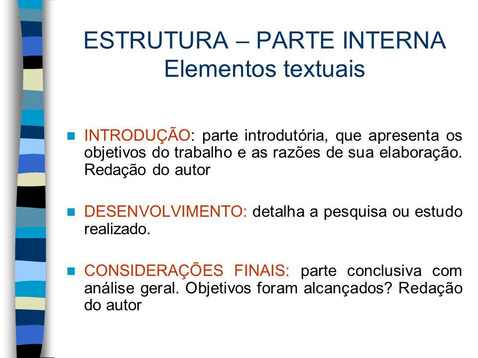 ESTRUTURA – PARTE INTERNA Elementos textuais INTRODUÇÃO: parte introdutória, que apresenta os objetivos do trabalho e as razões de sua elaboração. Red