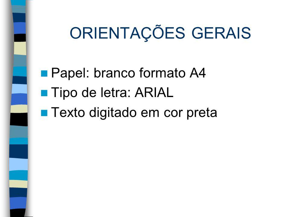ORIENTAÇÕES GERAIS Papel: branco formato A4 Tipo de letra: ARIAL Texto digitado em cor preta
