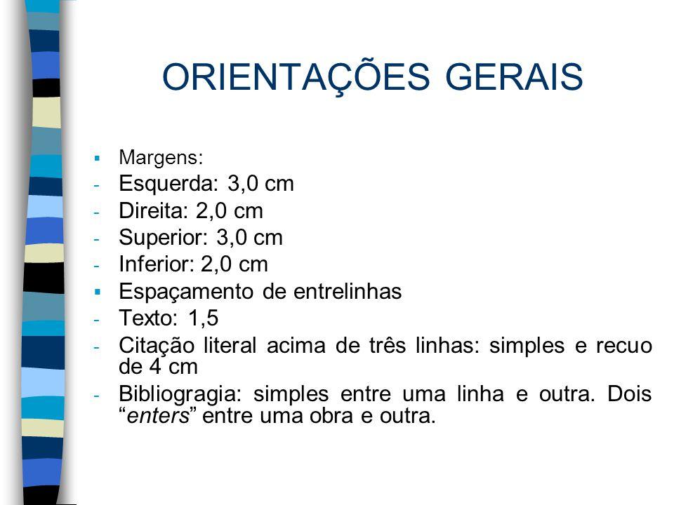 ORIENTAÇÕES GERAIS  Margens: - Esquerda: 3,0 cm - Direita: 2,0 cm - Superior: 3,0 cm - Inferior: 2,0 cm  Espaçamento de entrelinhas - Texto: 1,5 - C