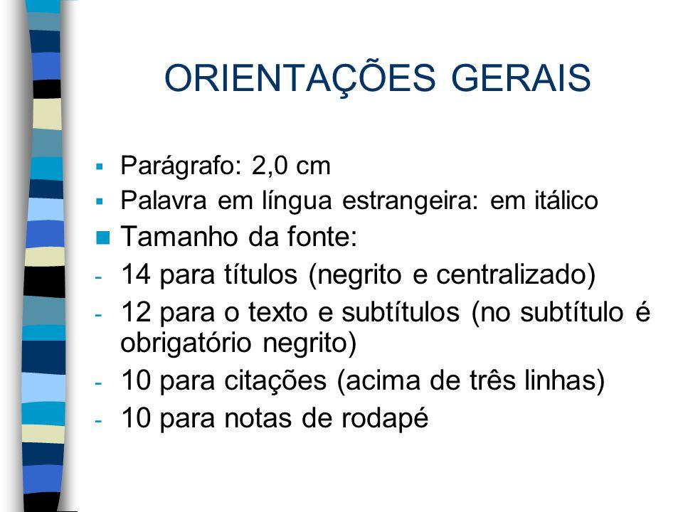 ORIENTAÇÕES GERAIS  Parágrafo: 2,0 cm  Palavra em língua estrangeira: em itálico Tamanho da fonte: - 14 para títulos (negrito e centralizado) - 12 p