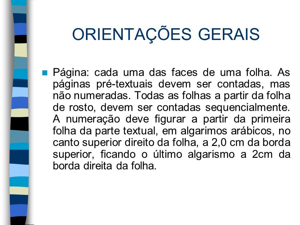 ORIENTAÇÕES GERAIS Página: cada uma das faces de uma folha. As páginas pré-textuais devem ser contadas, mas não numeradas. Todas as folhas a partir da