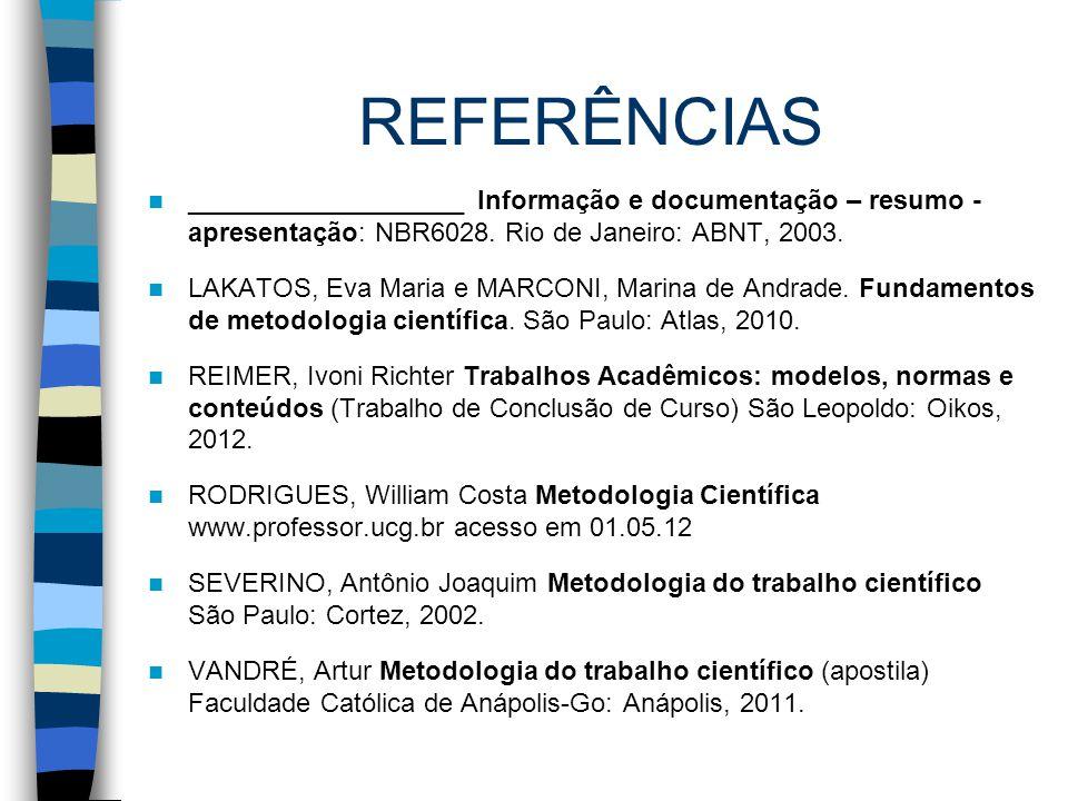 REFERÊNCIAS ___________________ Informação e documentação – resumo - apresentação: NBR6028. Rio de Janeiro: ABNT, 2003. LAKATOS, Eva Maria e MARCONI,