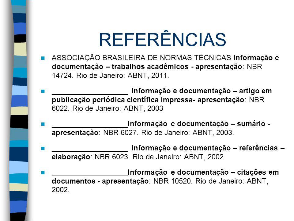 REFERÊNCIAS ASSOCIAÇÃO BRASILEIRA DE NORMAS TÉCNICAS Informação e documentação – trabalhos acadêmicos - apresentação: NBR 14724. Rio de Janeiro: ABNT,