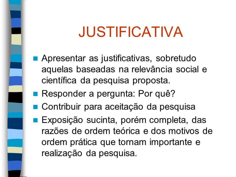 JUSTIFICATIVA Apresentar as justificativas, sobretudo aquelas baseadas na relevância social e científica da pesquisa proposta. Responder a pergunta: P