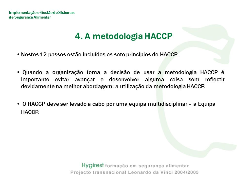 4.A metodologia HACCP Nestes 12 passos estão incluídos os sete princípios do HACCP.