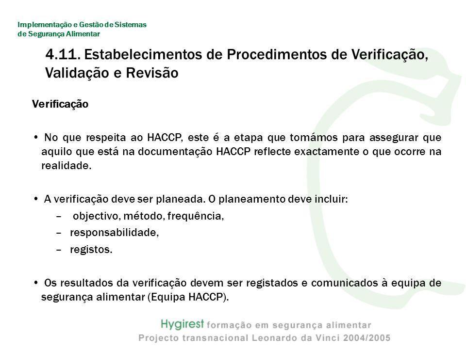 Verificação No que respeita ao HACCP, este é a etapa que tomámos para assegurar que aquilo que está na documentação HACCP reflecte exactamente o que ocorre na realidade.