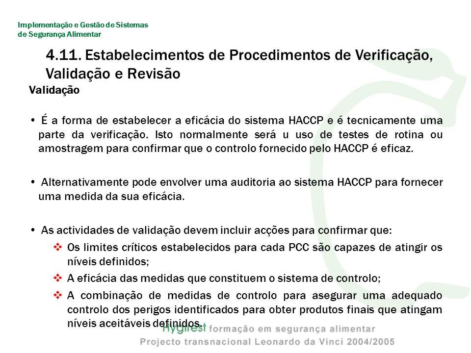 Validação É a forma de estabelecer a eficácia do sistema HACCP e é tecnicamente uma parte da verificação.