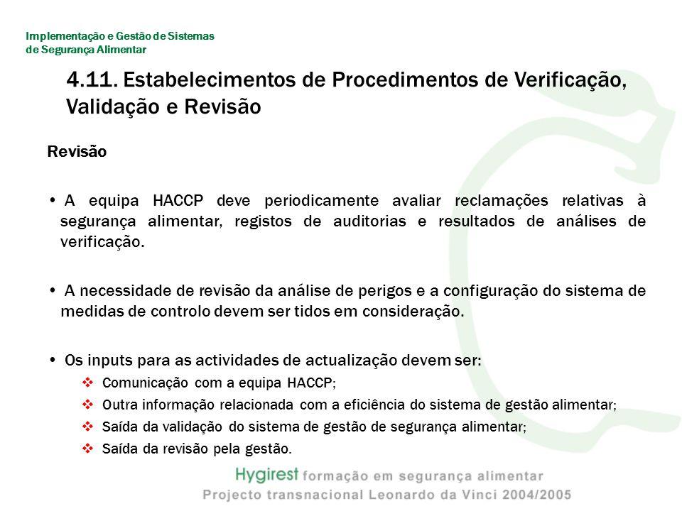 Revisão A equipa HACCP deve periodicamente avaliar reclamações relativas à segurança alimentar, registos de auditorias e resultados de análises de verificação.