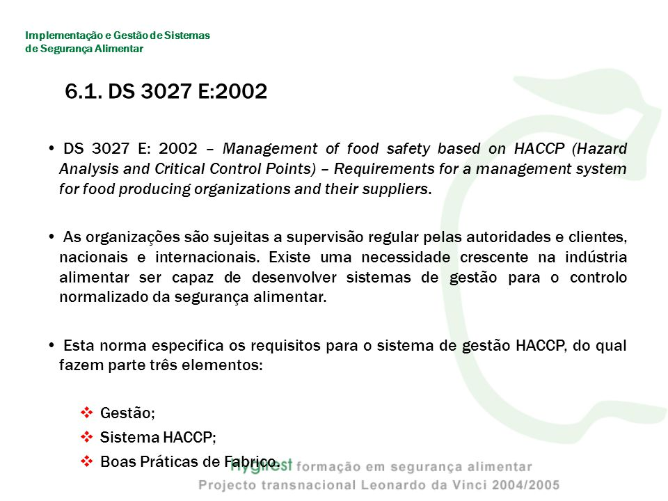 6.1. DS 3027 E:2002 DS 3027 E: 2002 – Management of food safety based on HACCP (Hazard Analysis and Critical Control Points) – Requirements for a mana