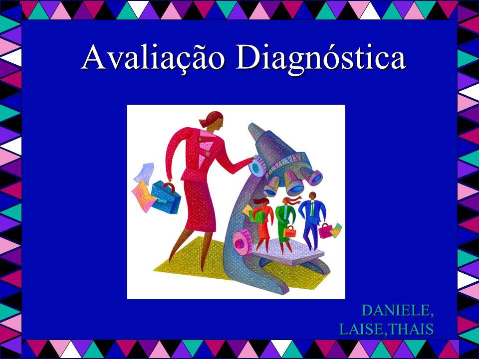 Avaliação Diagnóstica DANIELE,LAISE,THAIS