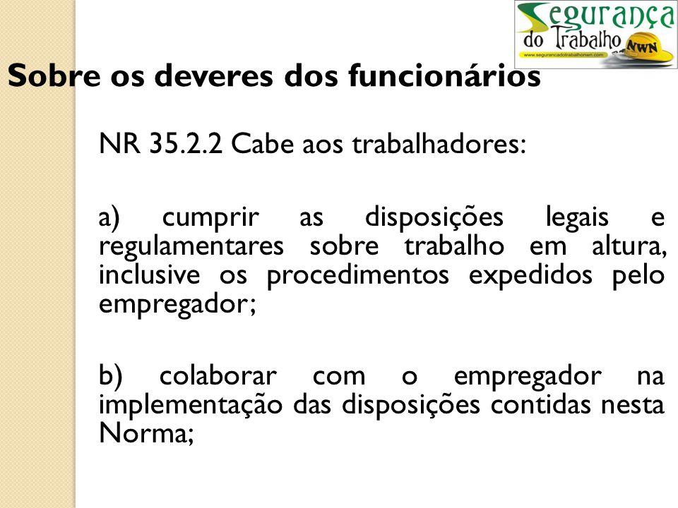 c) comunicar ao empregador qualquer alteração que o torne impróprio p/ uso; e, d) cumprir as determinações do empregador sobre o uso adequado. NR 6.7