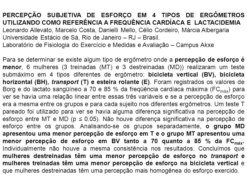 PERCEPÇÃO SUBJETIVA DE ESFORÇO EM 4 TIPOS DE ERGÔMETROS UTILIZANDO COMO REFERÊNCIA A FREQUÊNCIA CARDÍACA E LACTACIDEMIA Leonardo Allevato, Marcelo Cos