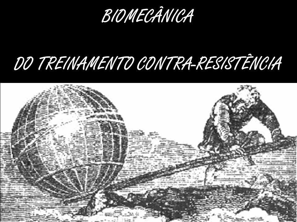 BIOMECÂNICA DO TREINAMENTO CONTRA-RESISTÊNCIA
