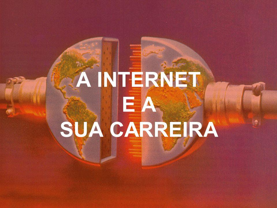 A INTERNET E A SUA CARREIRA