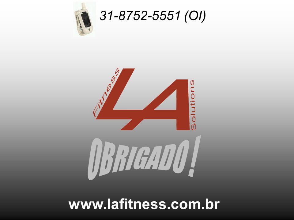 www.lafitness.com.br 31-8752-5551 (OI)
