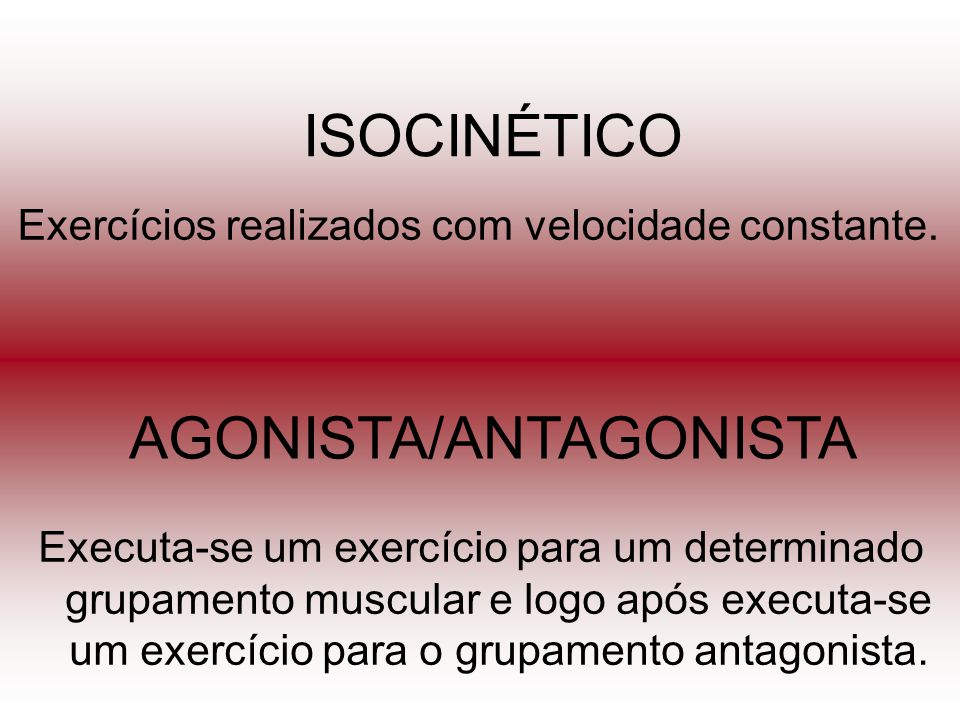 AGONISTA/ANTAGONISTA Executa-se um exercício para um determinado grupamento muscular e logo após executa-se um exercício para o grupamento antagonista