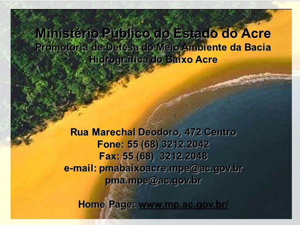 Ministério Público do Estado do Acre Promotoria de Defesa do Meio Ambiente da Bacia Hidrográfica do Baixo Acre Rua Marechal Deodoro, 472 Centro Fone: