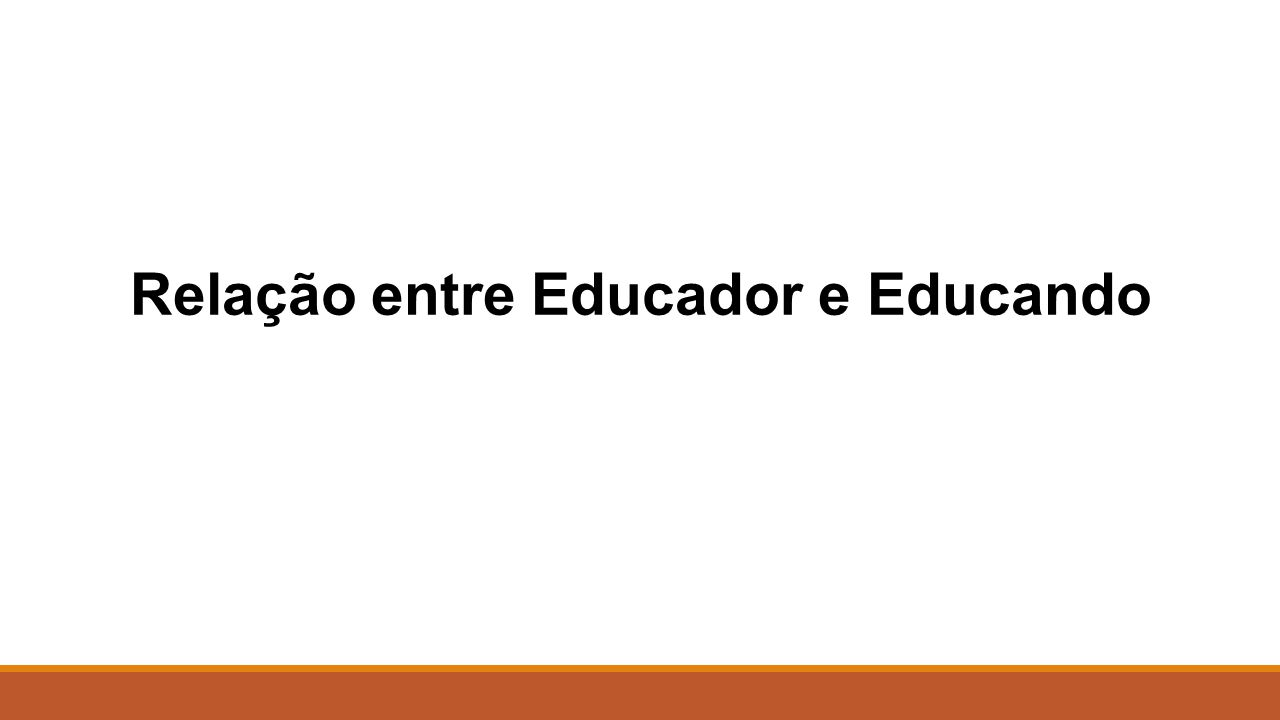 Relação entre Educador e Educando
