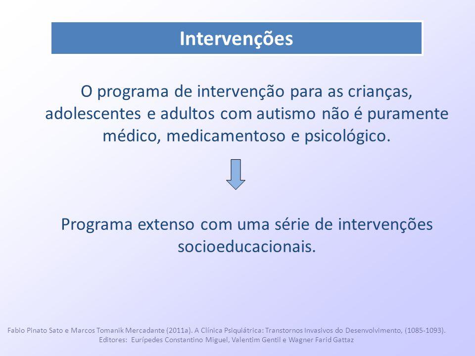 Intervenções O programa de intervenção para as crianças, adolescentes e adultos com autismo não é puramente médico, medicamentoso e psicológico. Progr