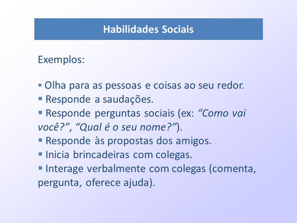 """Habilidades Sociais Exemplos:  Olha para as pessoas e coisas ao seu redor.  Responde a saudações.  Responde perguntas sociais (ex: """"Como vai você?"""""""