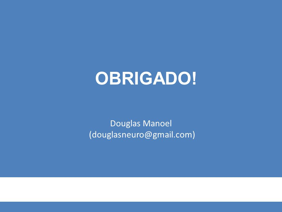 Douglas Manoel (douglasneuro@gmail.com) OBRIGADO!