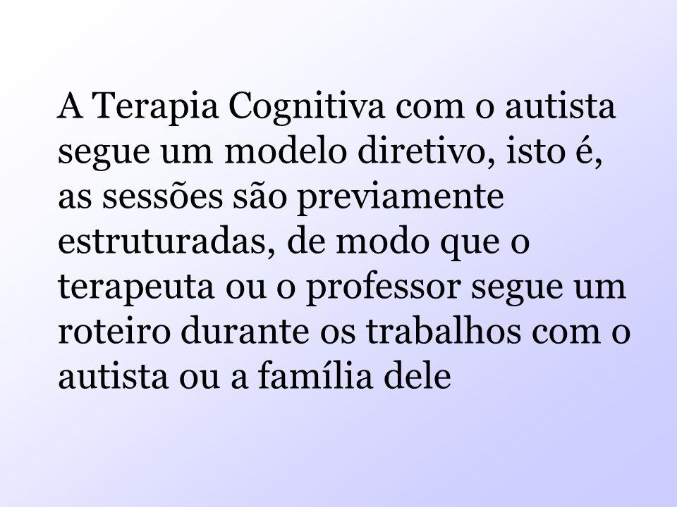 A Terapia Cognitiva com o autista segue um modelo diretivo, isto é, as sessões são previamente estruturadas, de modo que o terapeuta ou o professor se