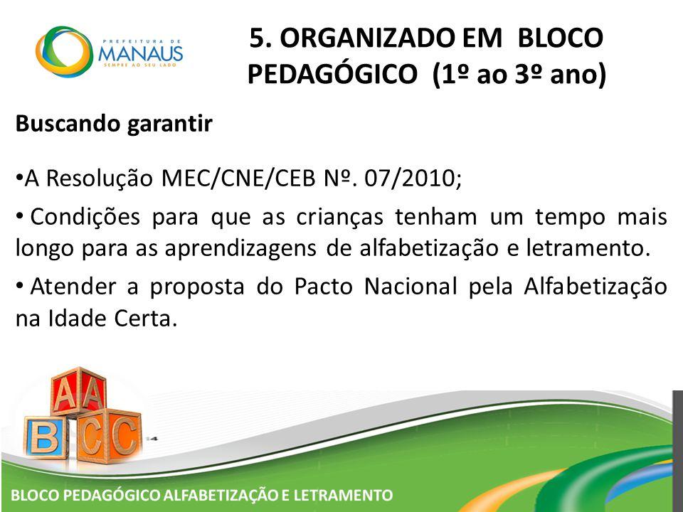 5. ORGANIZADO EM BLOCO PEDAGÓGICO (1º ao 3º ano) Buscando garantir A Resolução MEC/CNE/CEB Nº. 07/2010; Condições para que as crianças tenham um tempo