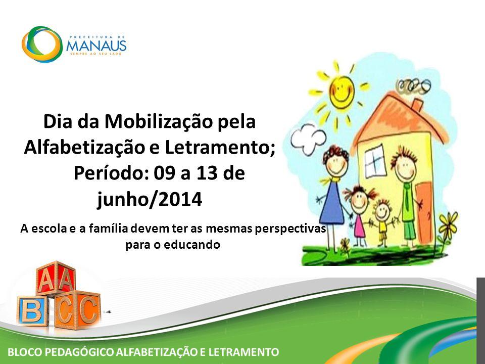 Dia da Mobilização pela Alfabetização e Letramento; Período: 09 a 13 de junho/2014 A escola e a família devem ter as mesmas perspectivas para o educan