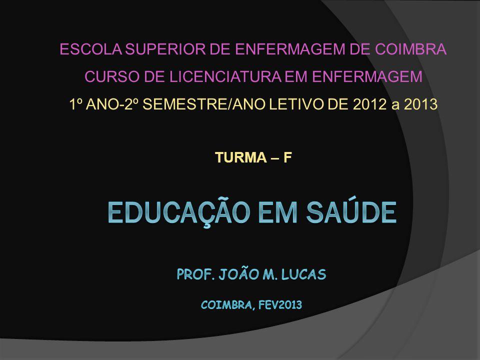 ESCOLA SUPERIOR DE ENFERMAGEM DE COIMBRA CURSO DE LICENCIATURA EM ENFERMAGEM 1º ANO-2º SEMESTRE/ANO LETIVO DE 2012 a 2013 TURMA – F