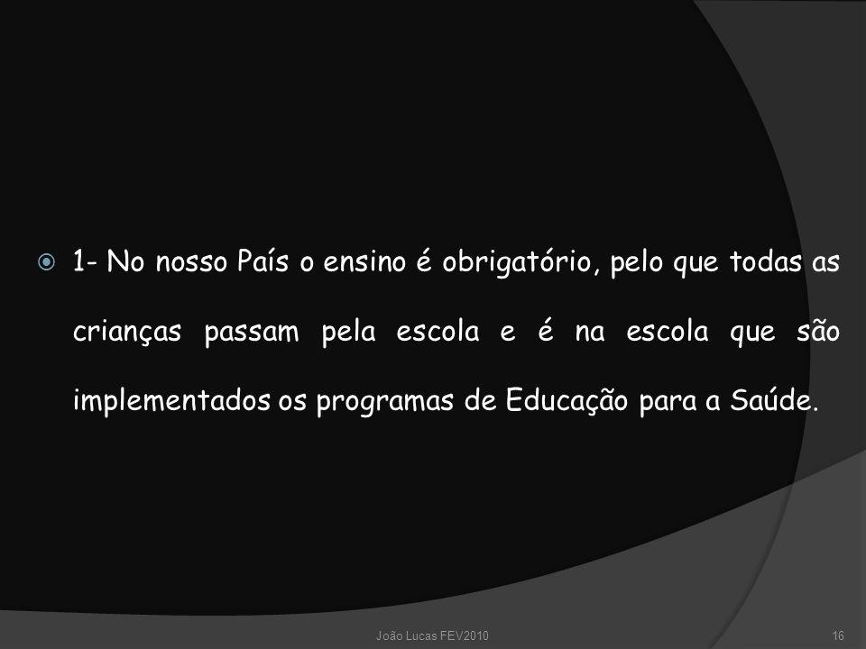  1- No nosso País o ensino é obrigatório, pelo que todas as crianças passam pela escola e é na escola que são implementados os programas de Educação
