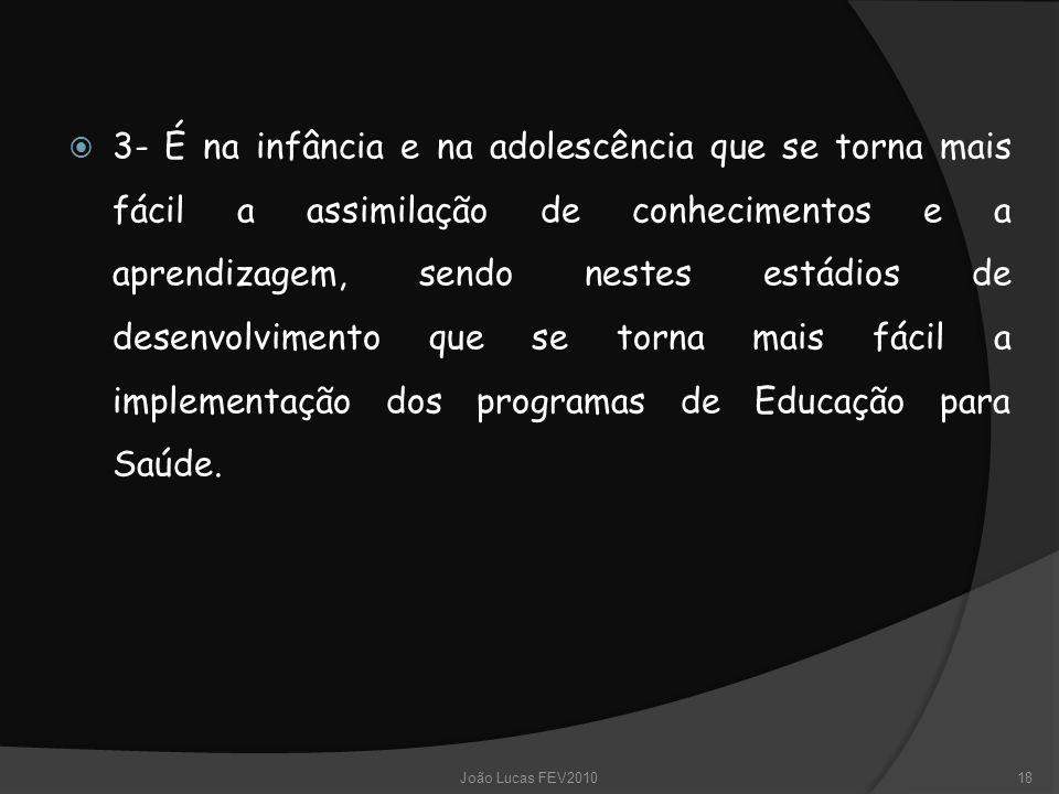  3- É na infância e na adolescência que se torna mais fácil a assimilação de conhecimentos e a aprendizagem, sendo nestes estádios de desenvolvimento