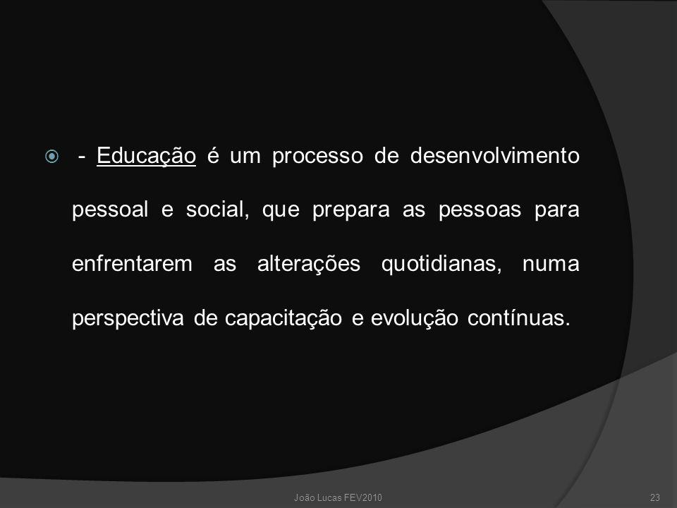  - Educação é um processo de desenvolvimento pessoal e social, que prepara as pessoas para enfrentarem as alterações quotidianas, numa perspectiva de capacitação e evolução contínuas.