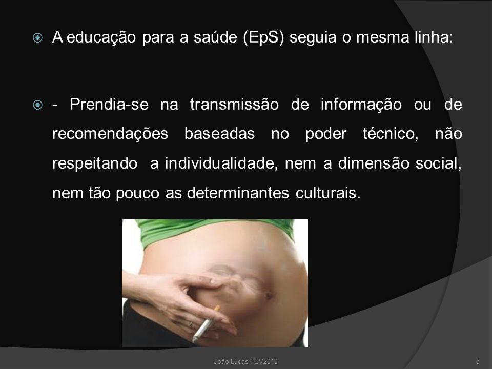  A educação para a saúde (EpS) seguia o mesma linha:  - Prendia-se na transmissão de informação ou de recomendações baseadas no poder técnico, não r