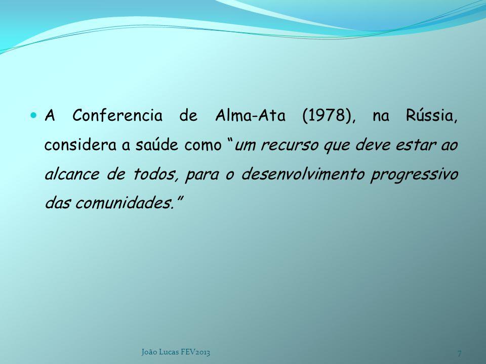 A Conferencia de Alma-Ata (1978), na Rússia, considera a saúde como um recurso que deve estar ao alcance de todos, para o desenvolvimento progressivo das comunidades. João Lucas FEV20137