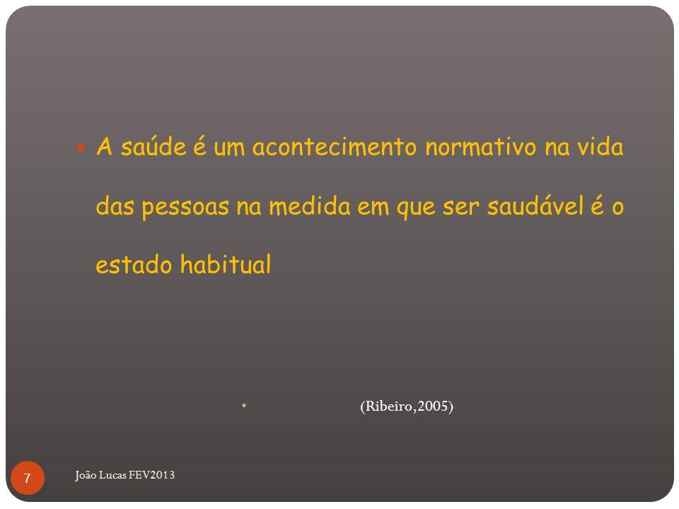 A saúde é um acontecimento normativo na vida das pessoas na medida em que ser saudável é o estado habitual (Ribeiro,2005) 7