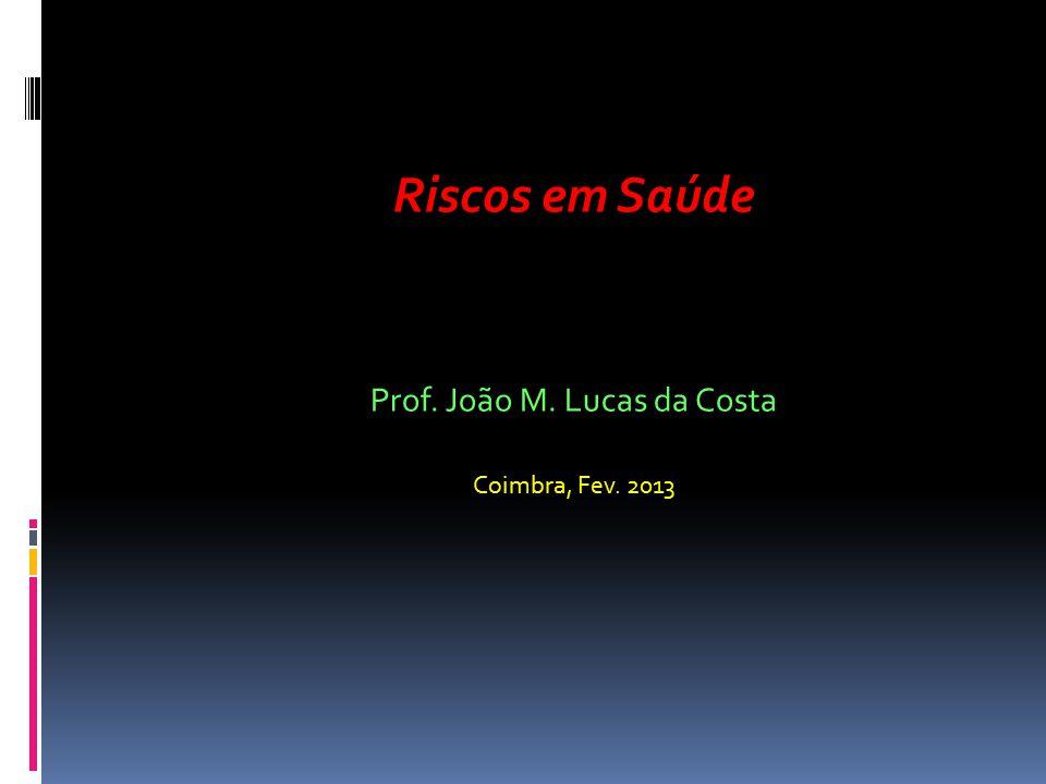 Riscos em Saúde Prof. João M. Lucas da Costa Coimbra, Fev. 2013
