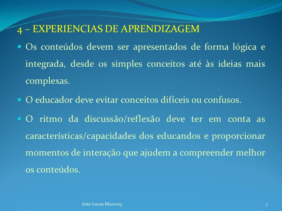4 – EXPERIENCIAS DE APRENDIZAGEM Os conteúdos devem ser apresentados de forma lógica e integrada, desde os simples conceitos até às ideias mais complexas.
