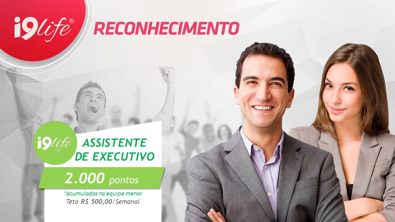 ASSISTENTE DE EXECUTIVO *acumulados na equipe menor Teto R$ 500,00/Semanal  2.000 pontos