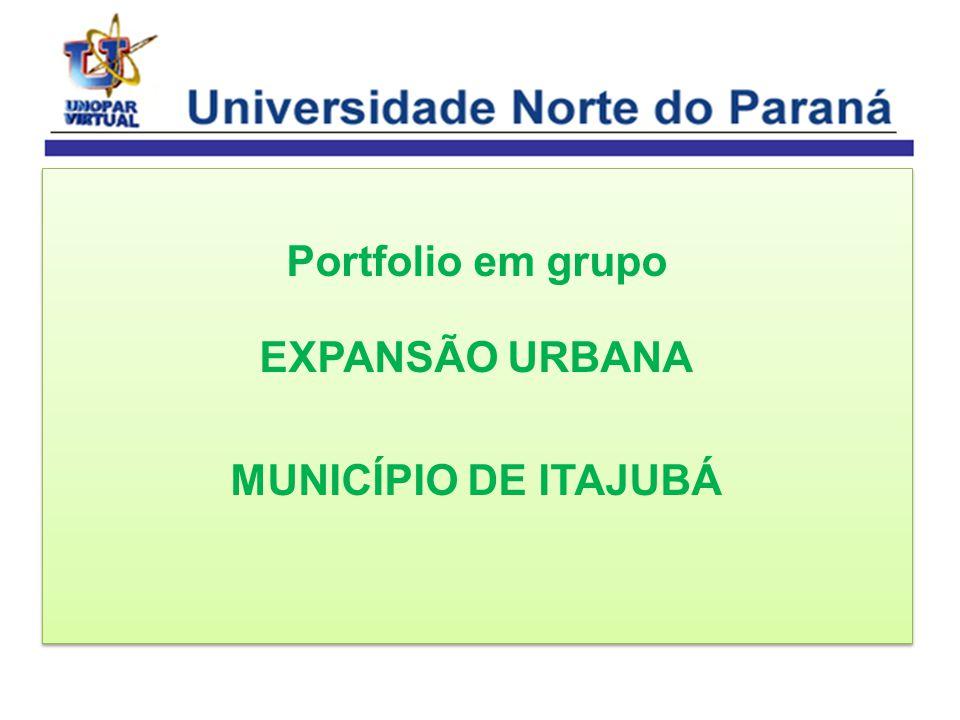 Portfolio em grupo EXPANSÃO URBANA MUNICÍPIO DE ITAJUBÁ Portfolio em grupo EXPANSÃO URBANA MUNICÍPIO DE ITAJUBÁ