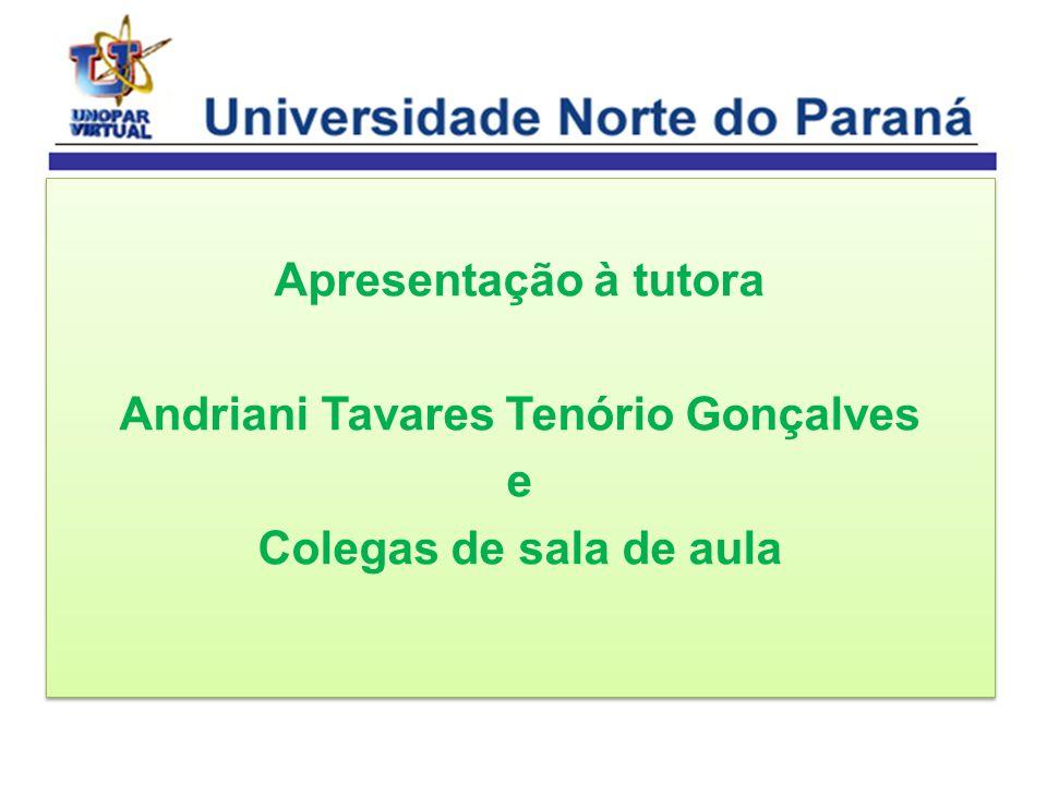 Apresentação à tutora Andriani Tavares Tenório Gonçalves e Colegas de sala de aula Apresentação à tutora Andriani Tavares Tenório Gonçalves e Colegas de sala de aula