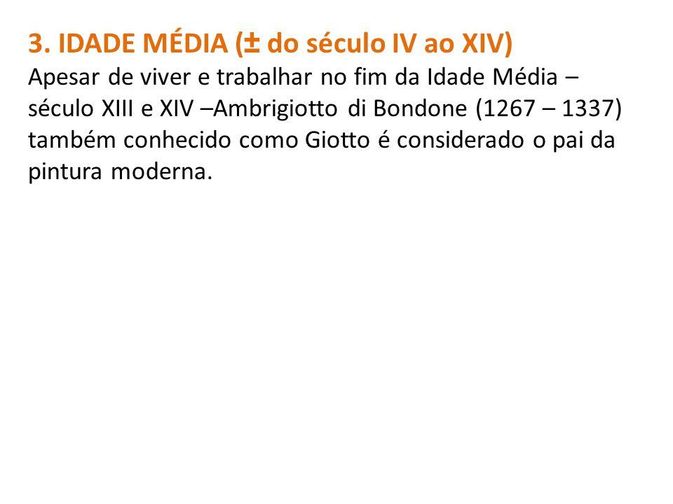 3. IDADE MÉDIA (± do século IV ao XIV) Apesar de viver e trabalhar no fim da Idade Média – século XIII e XIV –Ambrigiotto di Bondone (1267 – 1337) tam