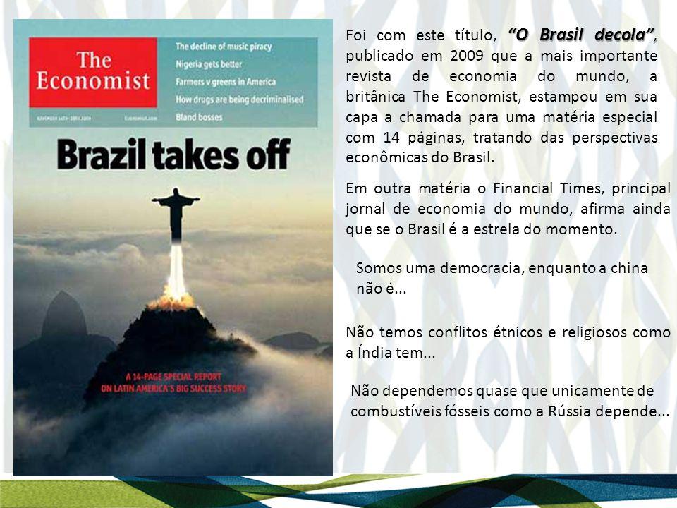 O Brasil decola , Foi com este título, O Brasil decola , publicado em 2009 que a mais importante revista de economia do mundo, a britânica The Economist, estampou em sua capa a chamada para uma matéria especial com 14 páginas, tratando das perspectivas econômicas do Brasil.
