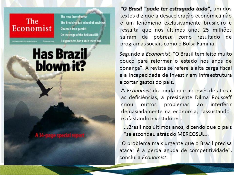O Brasil pode ter estragado tudo , O Brasil pode ter estragado tudo , um dos textos diz que a desaceleração econômica não é um fenômeno exclusivamente brasileiro e ressalta que nos últimos anos 25 milhões saíram da pobreza como resultado de programas sociais como o Bolsa Família.